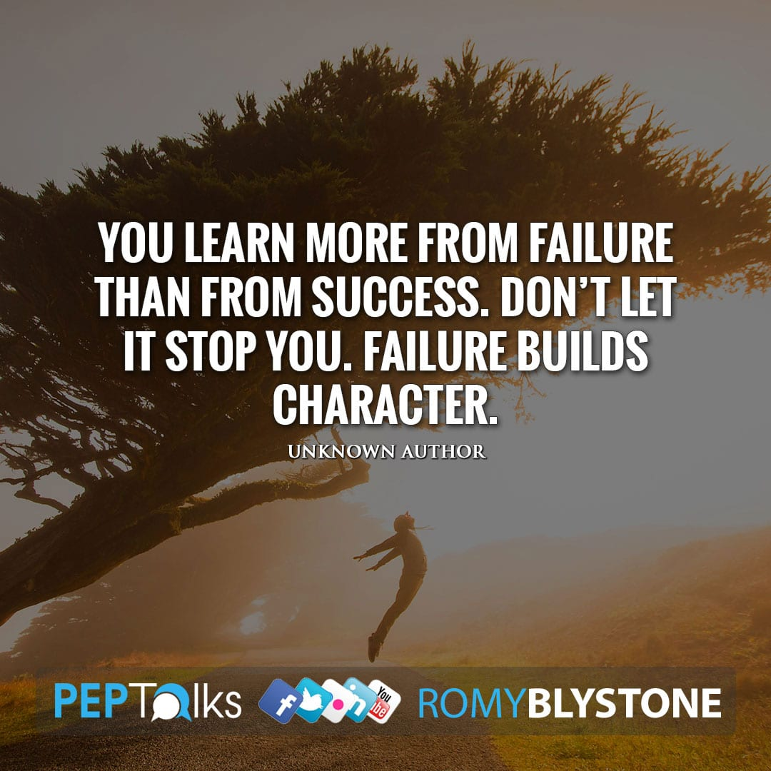 You learn more from failure than from success. Don't let it stop you. Failure builds character. by Unknown Author
