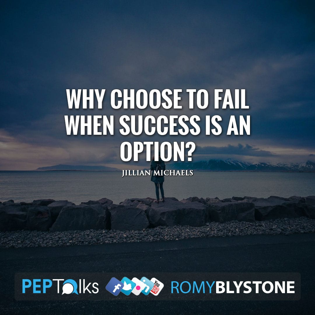 Why choose to fail when success is an option? by Jillian Michaels