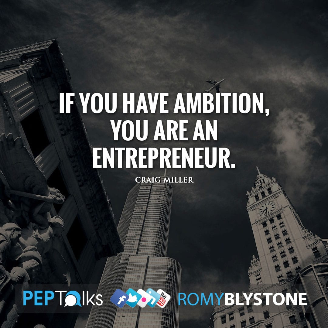 If you have ambition, you are an entrepreneur. by Craig Miller