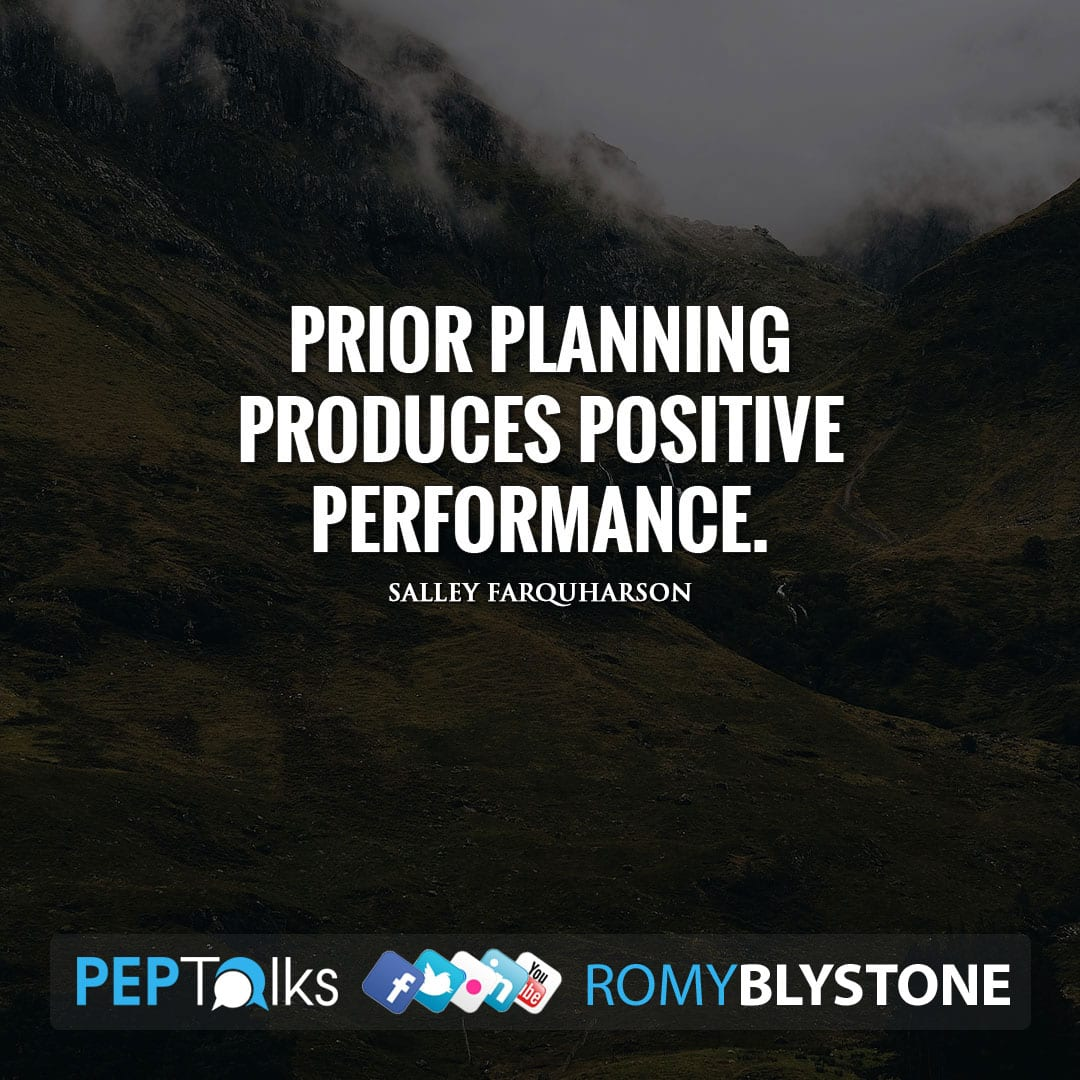 Prior Planning Produces Positive Performance. by Salley Farquharson