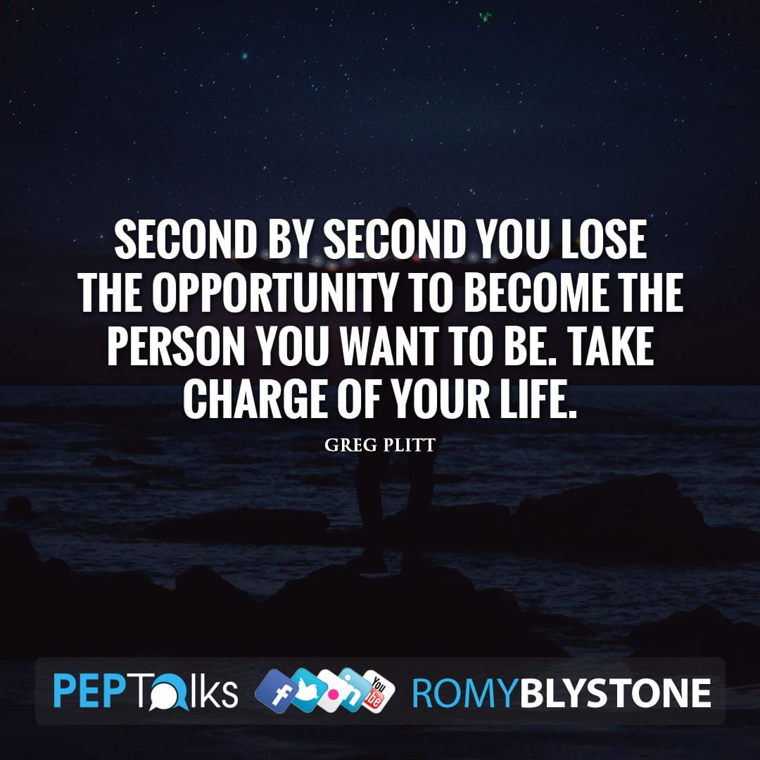 Second by second you lose the opportunity to become the person you want to be. Take charge of your life. by Greg Plitt