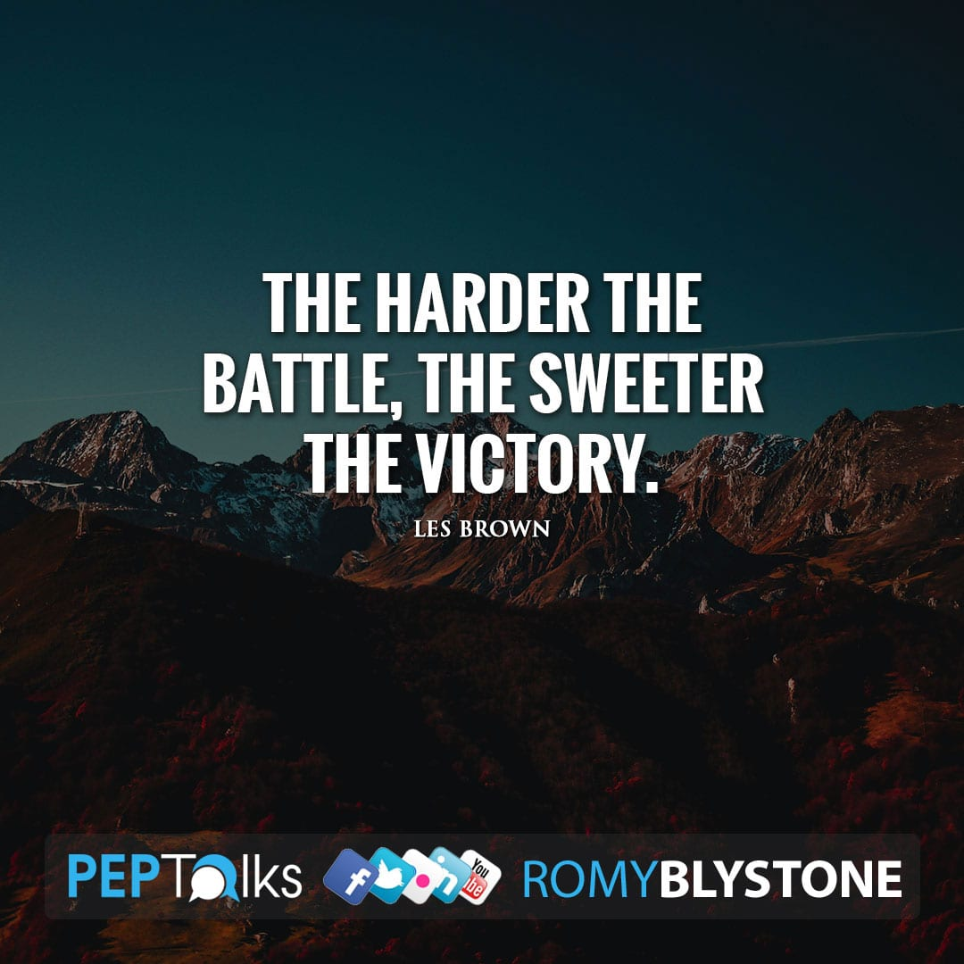 The harder the battle, the sweeter the victory. by Les Brown