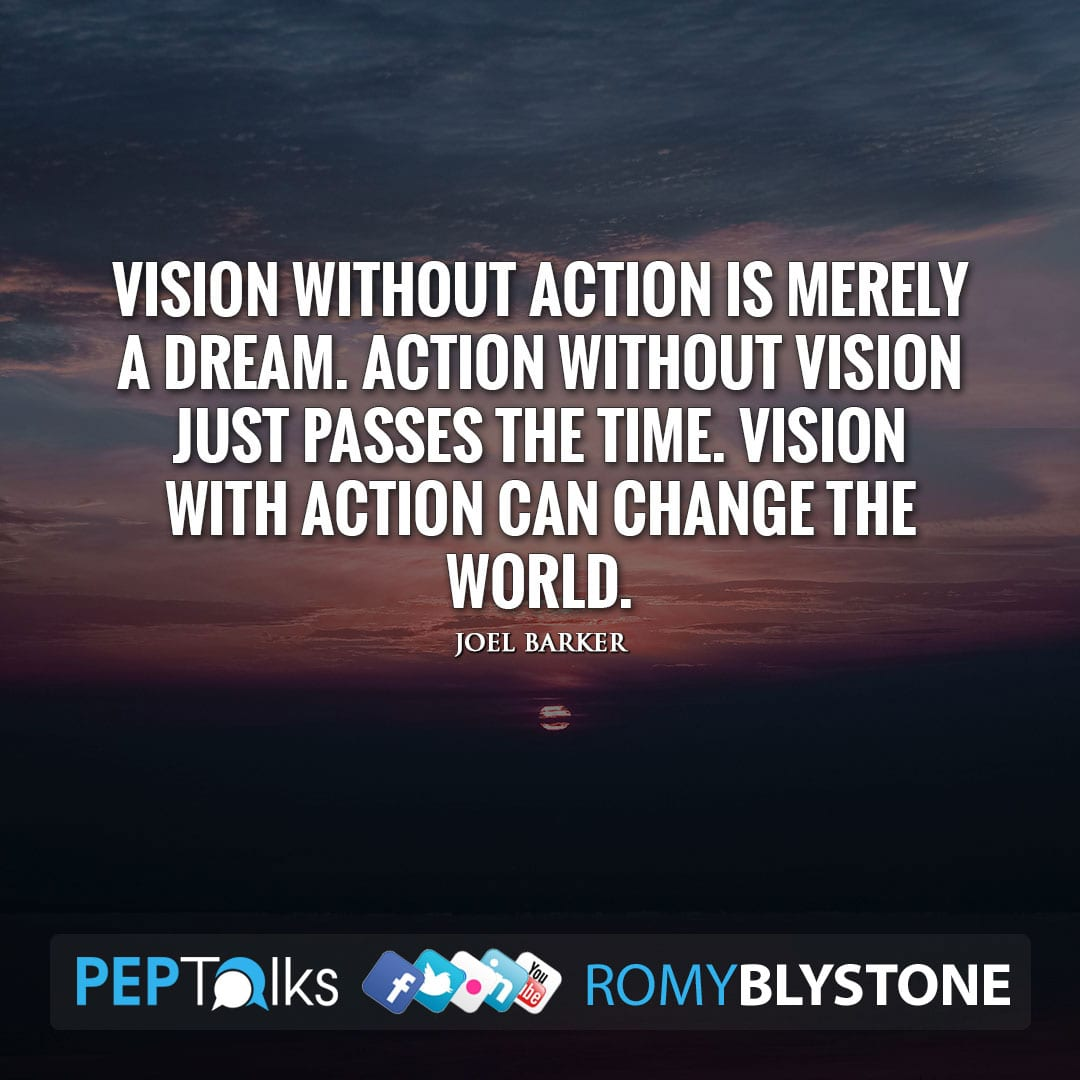 Vision without action is merely a dream. Action without vision just passes the time. Vision with action can change the world. by Joel Barker